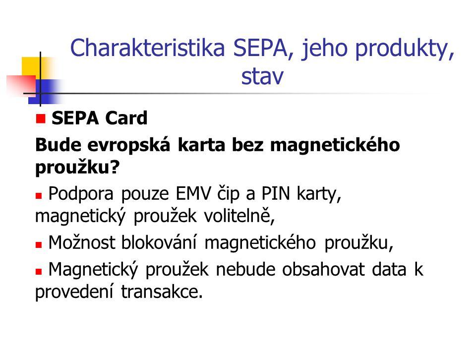 Charakteristika SEPA, jeho produkty, stav SEPA Card Bude evropská karta bez magnetického proužku? Podpora pouze EMV čip a PIN karty, magnetický prouže