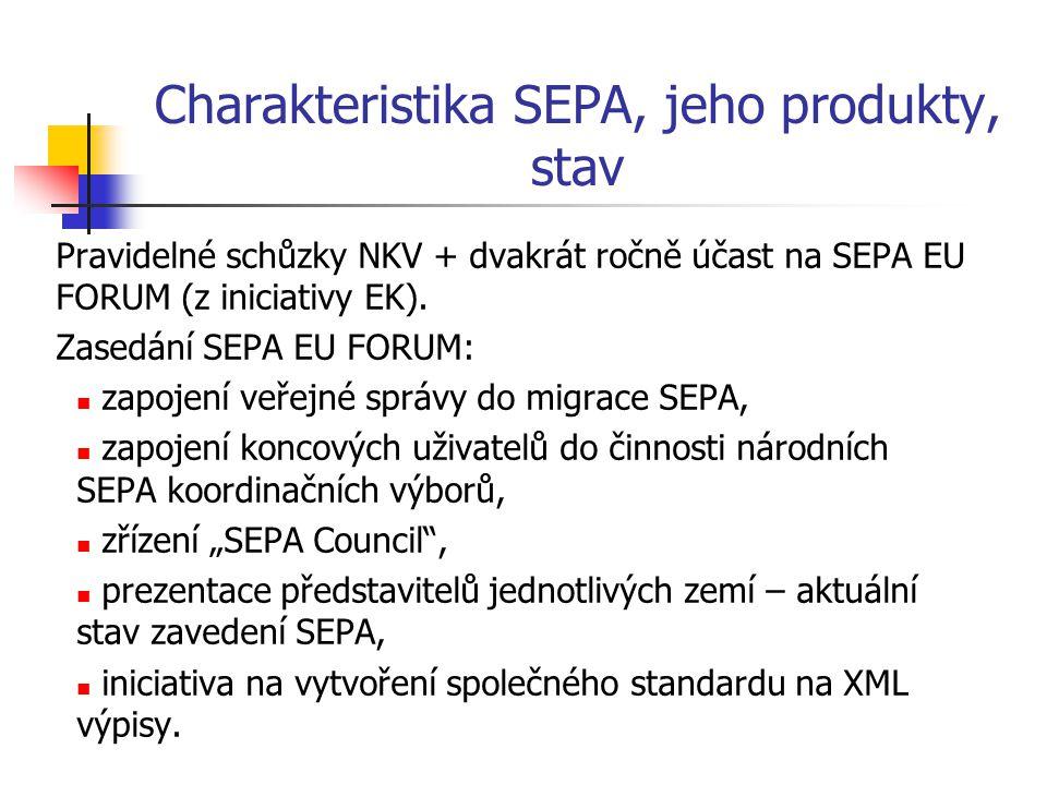 Charakteristika SEPA, jeho produkty, stav Pravidelné schůzky NKV + dvakrát ročně účast na SEPA EU FORUM (z iniciativy EK). Zasedání SEPA EU FORUM: zap