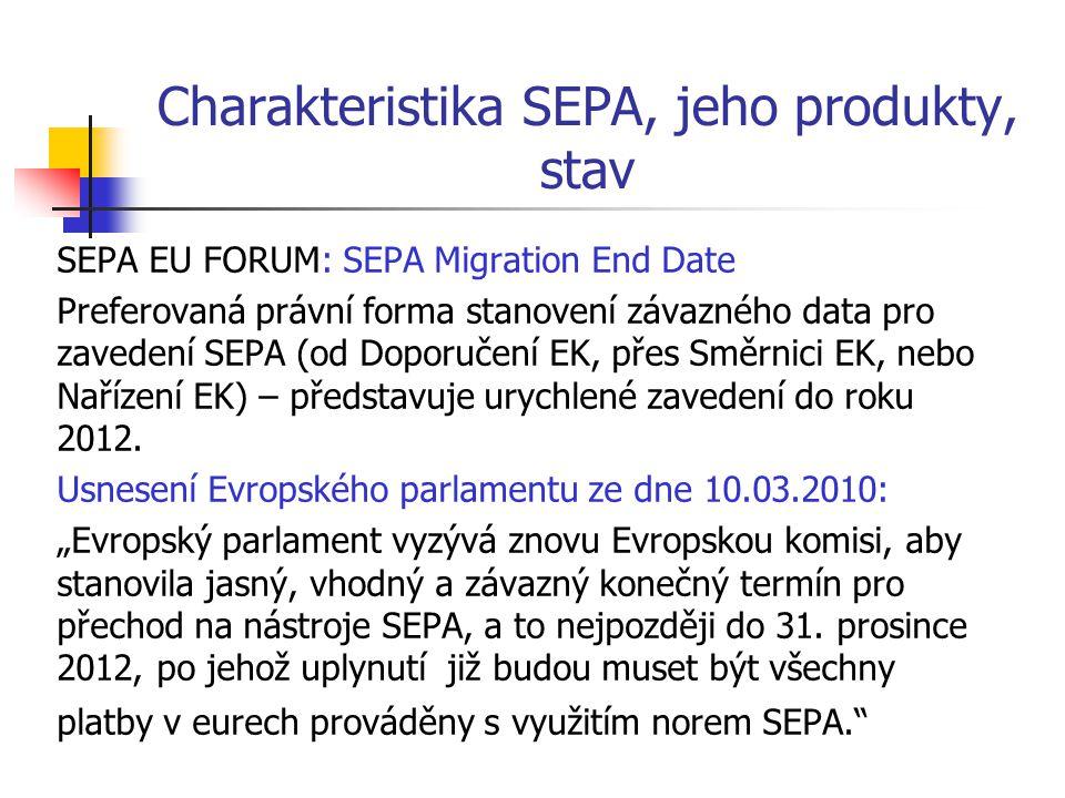 Charakteristika SEPA, jeho produkty, stav SEPA EU FORUM: SEPA Migration End Date Preferovaná právní forma stanovení závazného data pro zavedení SEPA (