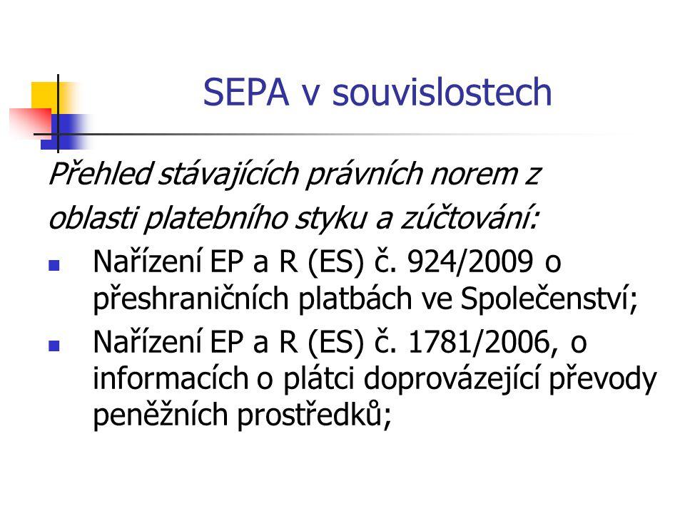 SEPA v souvislostech Přehled stávajících právních norem z oblasti platebního styku a zúčtování: Nařízení EP a R (ES) č. 924/2009 o přeshraničních plat