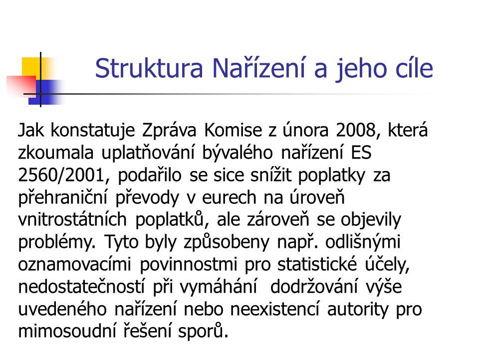 Struktura Nařízení a jeho cíle Jak konstatuje Zpráva Komise z února 2008, která zkoumala uplatňování bývalého nařízení ES 2560/2001, podařilo se sice