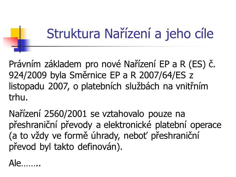 Struktura Nařízení a jeho cíle Právním základem pro nové Nařízení EP a R (ES) č. 924/2009 byla Směrnice EP a R 2007/64/ES z listopadu 2007, o platební