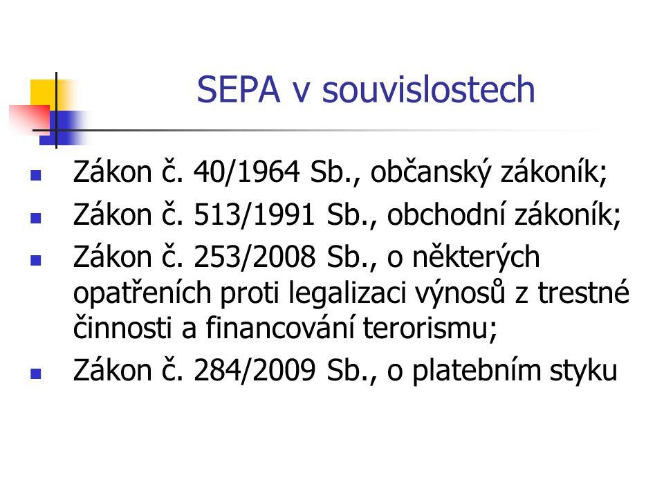 SEPA v souvislostech Zákon č. 40/1964 Sb., občanský zákoník; Zákon č. 513/1991 Sb., obchodní zákoník; Zákon č. 253/2008 Sb., o některých opatřeních pr