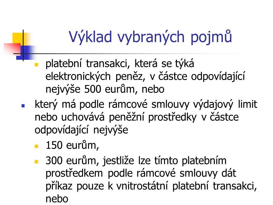 Výklad vybraných pojmů platební transakci, která se týká elektronických peněz, v částce odpovídající nejvýše 500 eurům, nebo který má podle rámcové sm