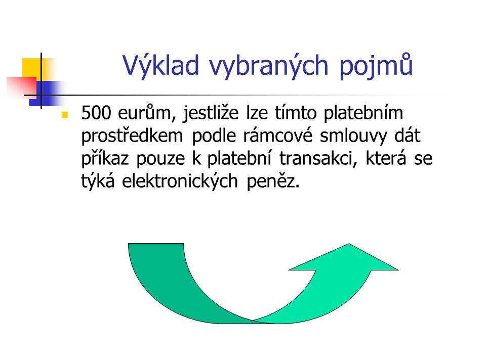 Výklad vybraných pojmů 500 eurům, jestliže lze tímto platebním prostředkem podle rámcové smlouvy dát příkaz pouze k platební transakci, která se týká
