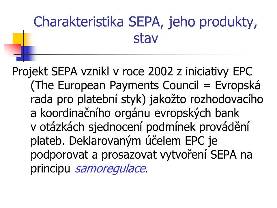 Charakteristika SEPA, jeho produkty, stav Projekt SEPA vznikl v roce 2002 z iniciativy EPC (The European Payments Council = Evropská rada pro platební
