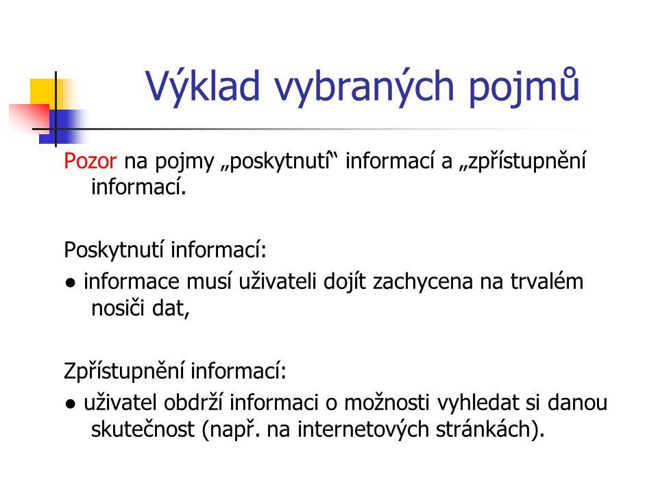 """Výklad vybraných pojmů Pozor na pojmy """"poskytnutí"""" informací a """"zpřístupnění informací. Poskytnutí informací: ● informace musí uživateli dojít zachyce"""
