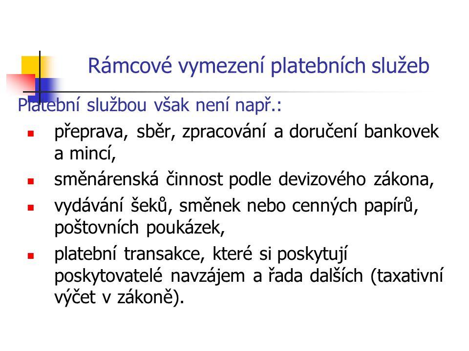 Rámcové vymezení platebních služeb Platební službou však není např.: přeprava, sběr, zpracování a doručení bankovek a mincí, směnárenská činnost podle