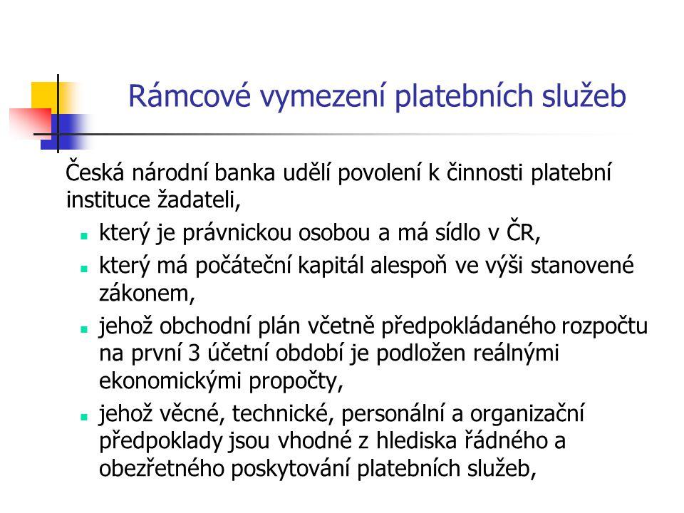 Rámcové vymezení platebních služeb Česká národní banka udělí povolení k činnosti platební instituce žadateli, který je právnickou osobou a má sídlo v