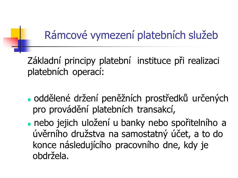 Rámcové vymezení platebních služeb Základní principy platební instituce při realizaci platebních operací: oddělené držení peněžních prostředků určenýc