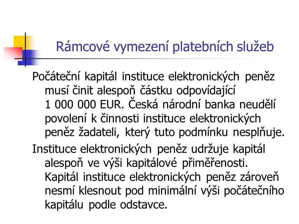 Rámcové vymezení platebních služeb Počáteční kapitál instituce elektronických peněz musí činit alespoň částku odpovídající 1 000 000 EUR. Česká národn