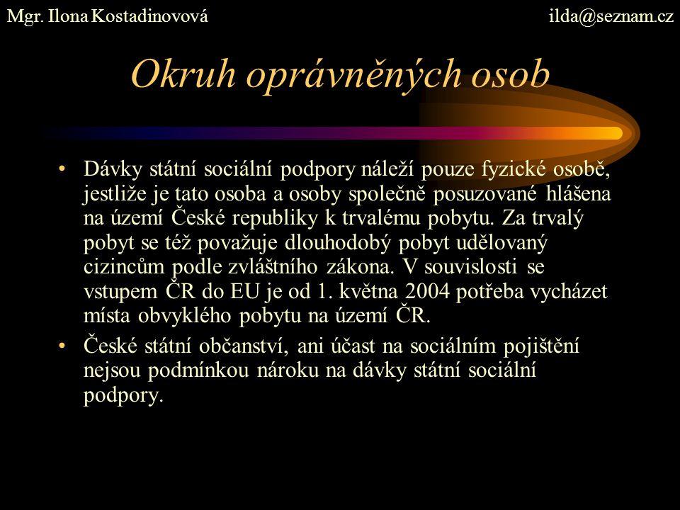 O dávkách rozhodují dávkách orgány státní sociální podpory/úřady práce (§ 2a zákona o státní sociální podpoře) podle místa, kde je oprávněná osoba hlášena k pobytu na území ČR.