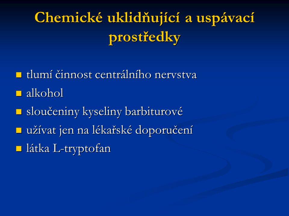Chemické uklidňující a uspávací prostředky tlumí činnost centrálního nervstva tlumí činnost centrálního nervstva alkohol alkohol sloučeniny kyseliny b