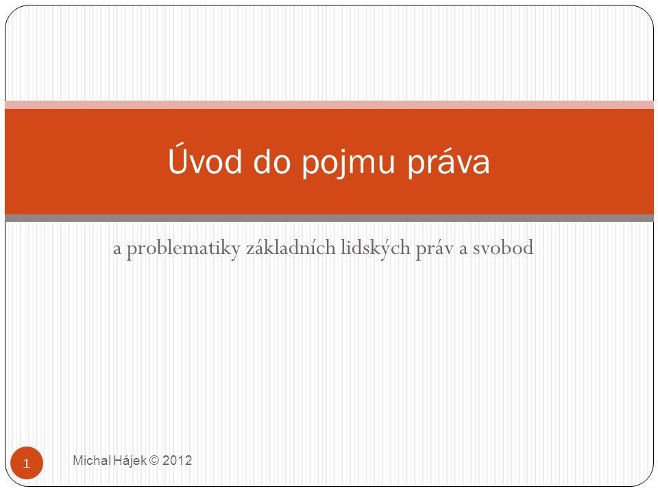 a problematiky základních lidských práv a svobod Michal Hájek © 2012 1 Úvod do pojmu práva
