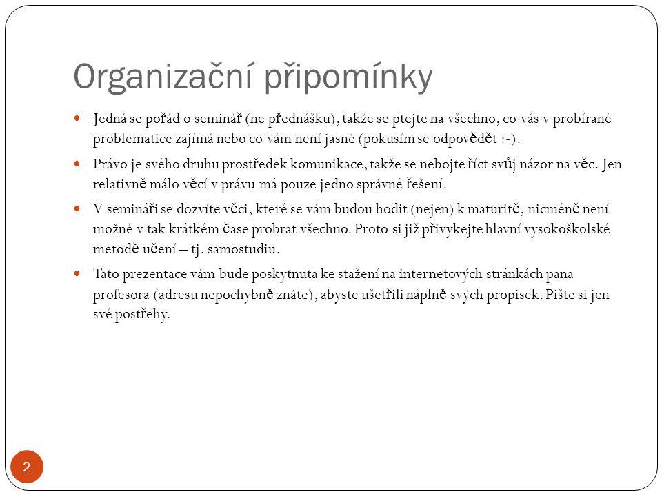 Organizační připomínky 2 Jedná se po ř ád o seminá ř (ne p ř ednášku), takže se ptejte na všechno, co vás v probírané problematice zajímá nebo co vám