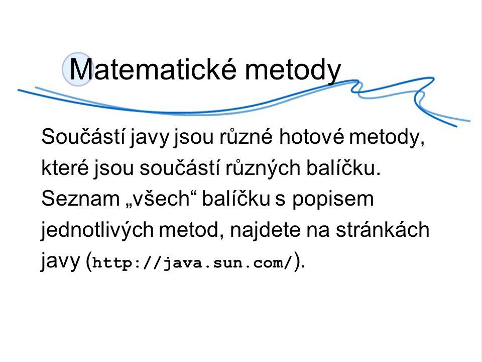 Matematické metody Matematické metody jsou součásti třídy Math v Java balíčku java.lang.