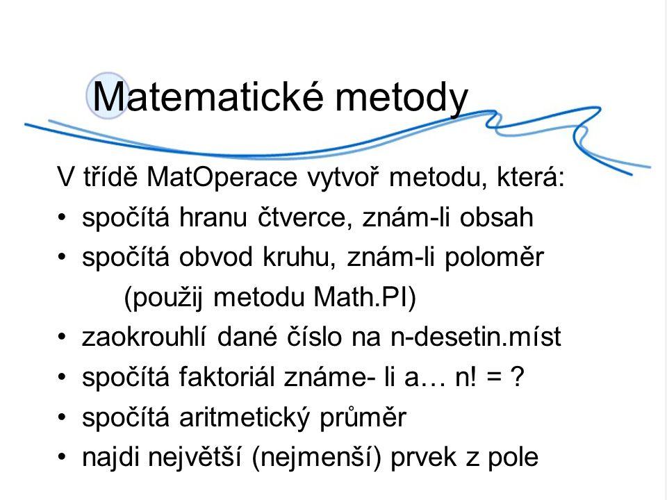 V třídě MatOperace vytvoř metodu, která: spočítá hranu čtverce, znám-li obsah spočítá obvod kruhu, znám-li poloměr (použij metodu Math.PI) zaokrouhlí