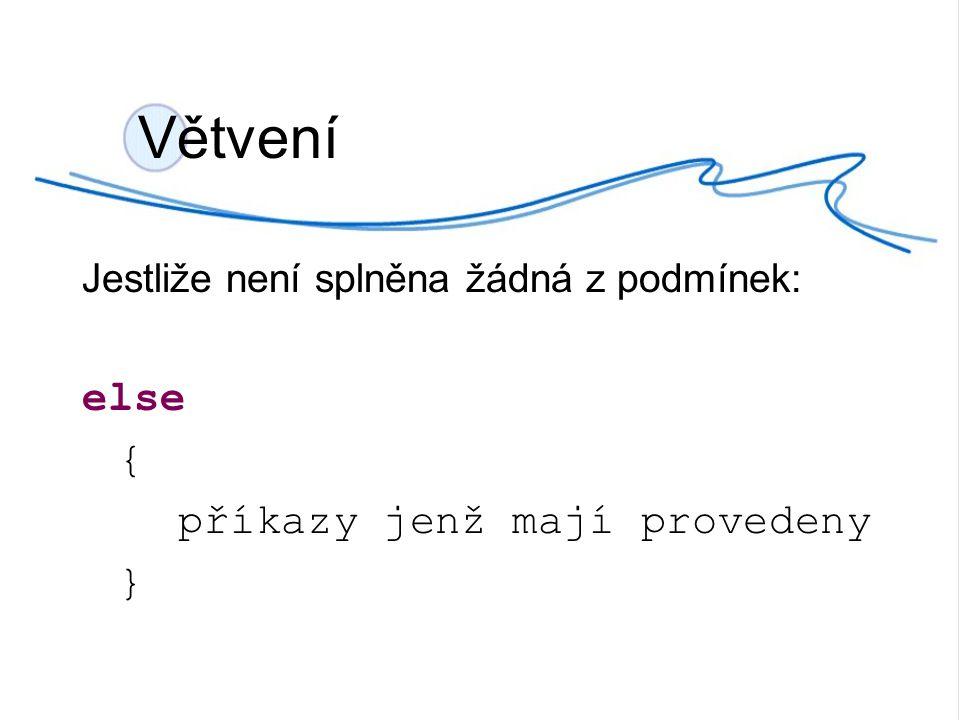 Vetveni1.java public class Vetveni1 { public static void main(String [] args){ int vek = 40; System.out.println( Je ti +vek+ let ); if (vek < 18){ System.out.println( Jsi nezletilý. ); } else if (vek > 120){ System.out.println( Jsi asi nejstarší člověk na světě ); } else{ System.out.println( Jsi dospěý čově. ); }