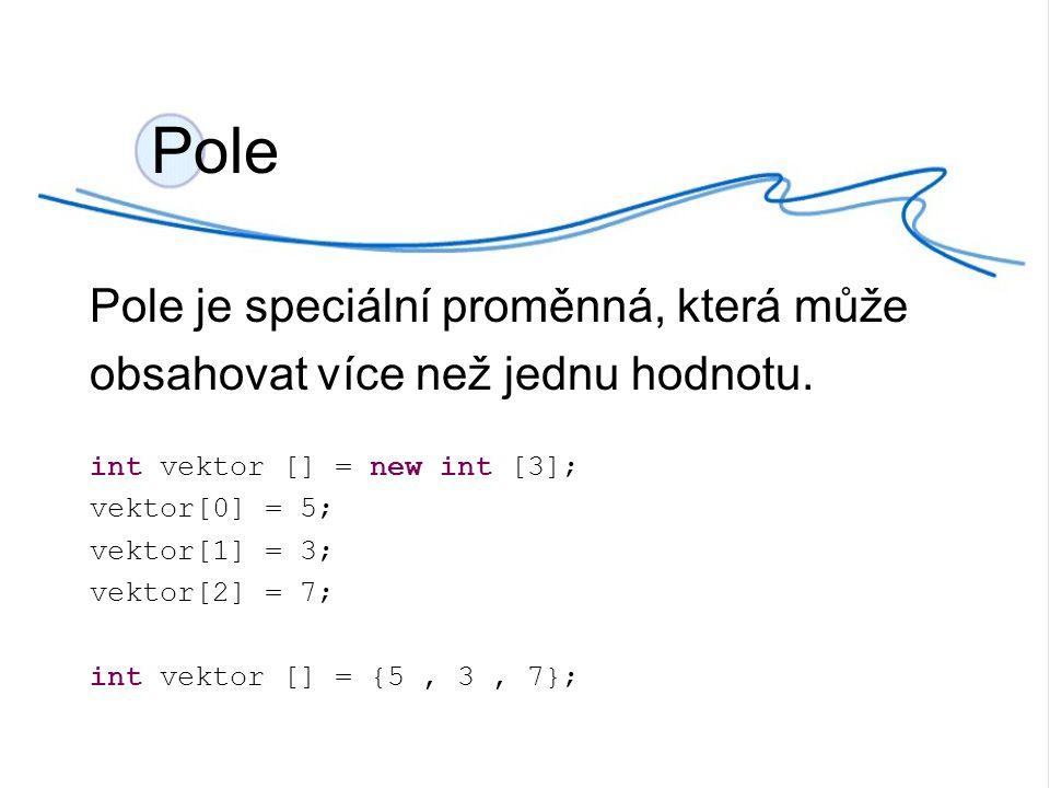 Pole Pole je speciální proměnná, která může obsahovat více než jednu hodnotu.