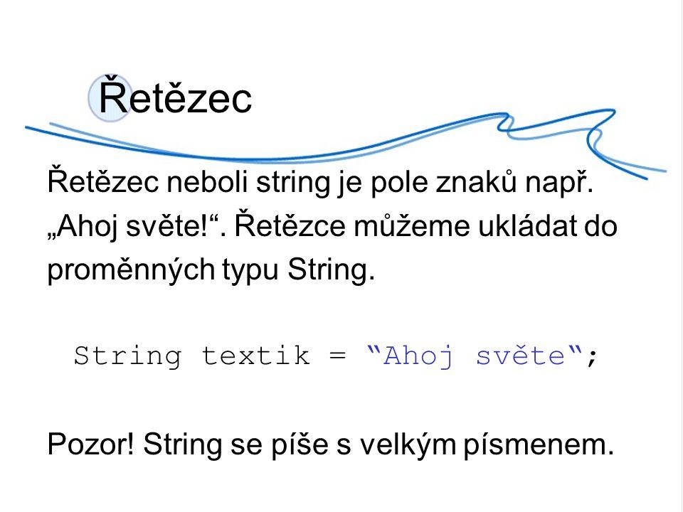 """Řetězec neboli string je pole znaků např. """"Ahoj světe! ."""