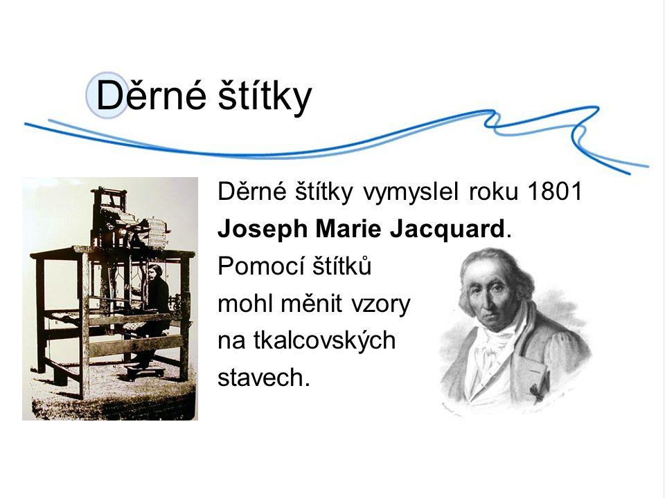 Děrné štítky Děrné štítky vymyslel roku 1801 Joseph Marie Jacquard.