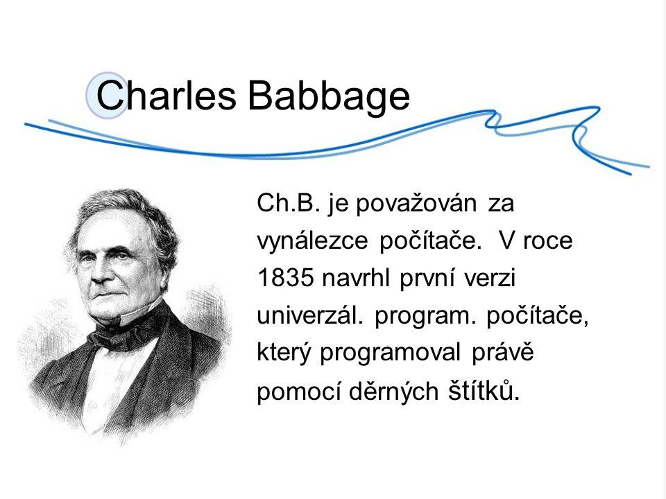 Charles Babbage Ch.B. je považován za vynálezce počítače.