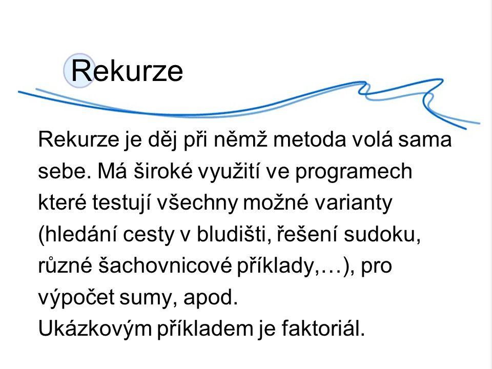 Rekurze Rekurze je děj při němž metoda volá sama sebe.