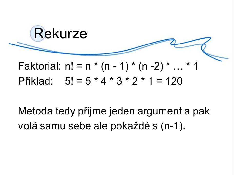 Rekurze Faktorial:n. = n * (n - 1) * (n -2) * … * 1 Přiklad:5.