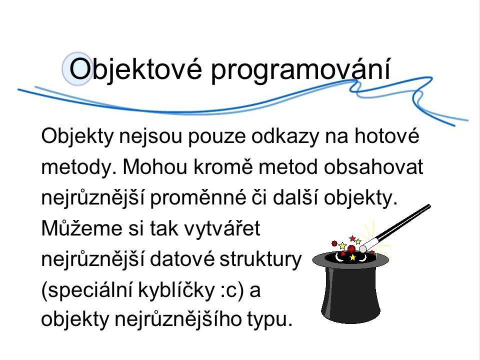 Objektové programování Objekty nejsou pouze odkazy na hotové metody.