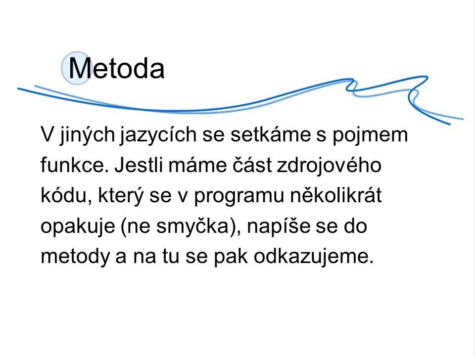 Metoda V jiných jazycích se setkáme s pojmem funkce.
