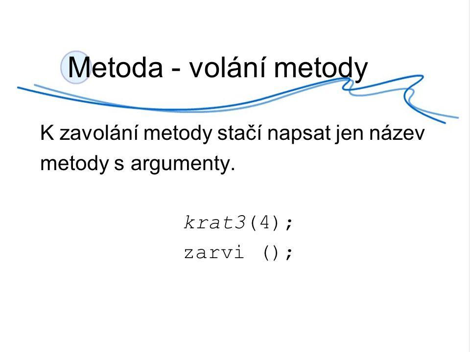 Metoda - volání metody K zavolání metody stačí napsat jen název metody s argumenty.