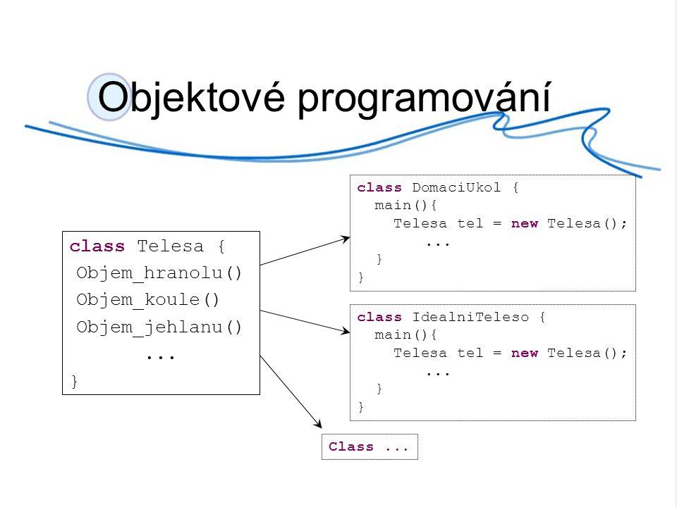 Objektové programování class Telesa { Objem_hranolu() Objem_koule() Objem_jehlanu()...