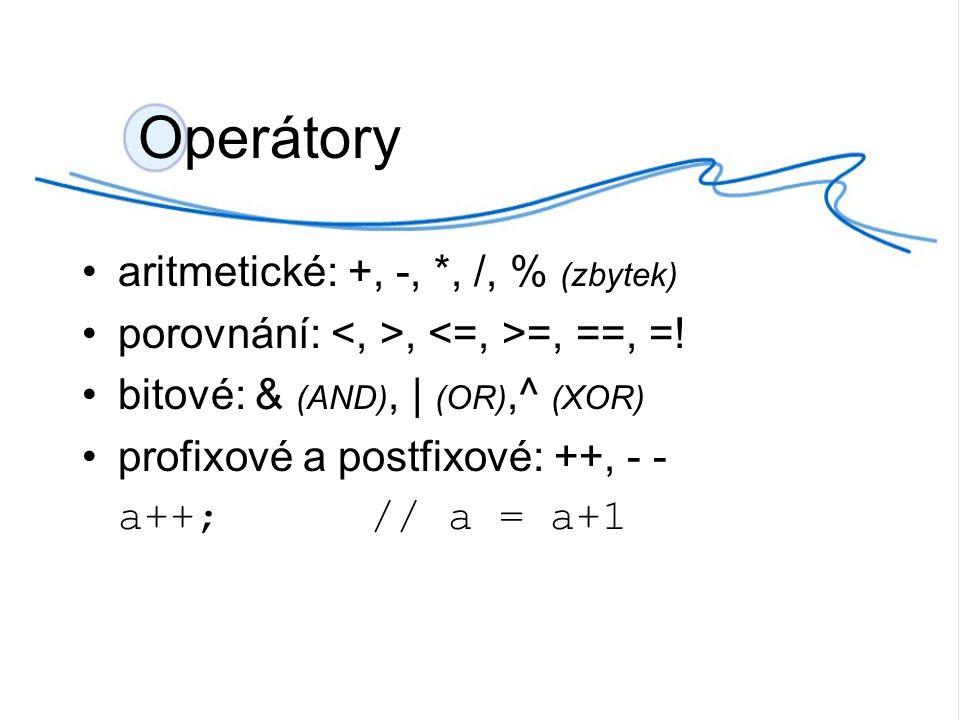 Operátory aritmetické: +, -, *, /, % (zbytek) porovnání:, =, ==, =.
