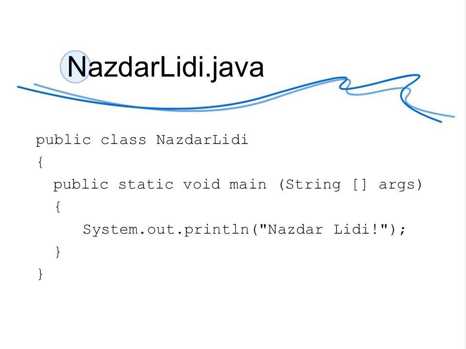 """NazdarLidi.java //nazev tridy stejny jako nazev programu public class NazdarLidi { // metoda main, je spousteci metoda public static void main (String [] args) { // prikaz na vygenerovani textu """"Nazdar Lidi! System.out.println( Nazdar Lidi! ); }"""