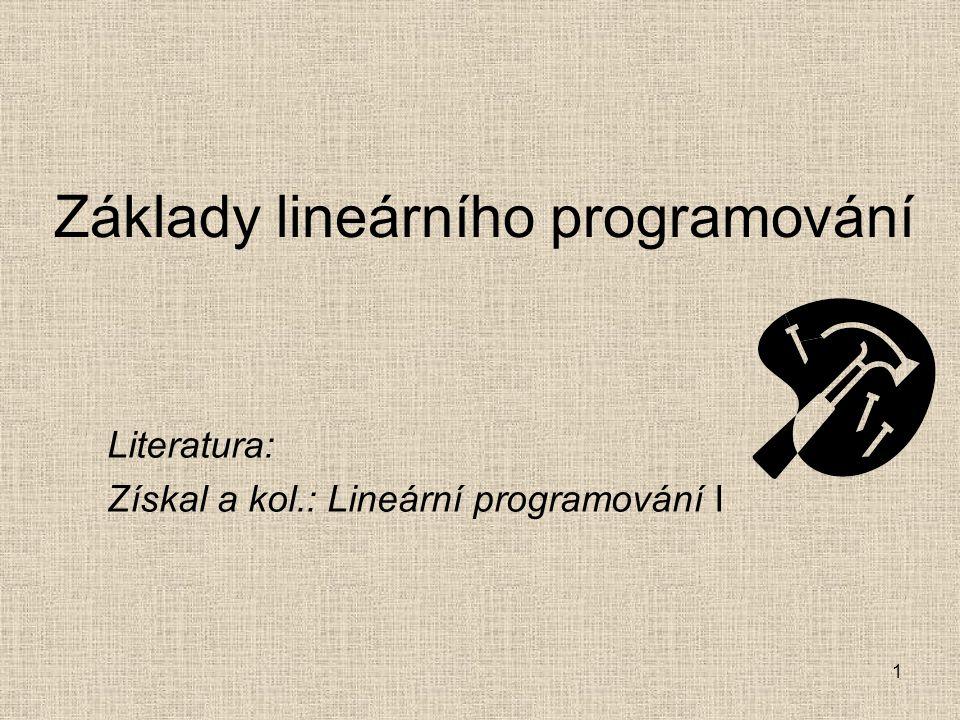 1 Základy lineárního programování Literatura: Získal a kol.: Lineární programování I
