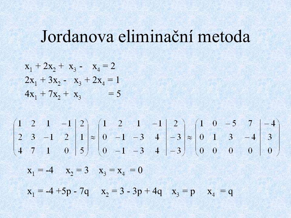 Jordanova eliminační metoda x 1 + 2x 2 + x 3 - x 4 = 2 2x 1 + 3x 2 - x 3 + 2x 4 = 1 4x 1 + 7x 2 + x 3 = 5 x 1 = -4 x 2 = 3 x 3 = x 4 = 0 x 1 = -4 +5p