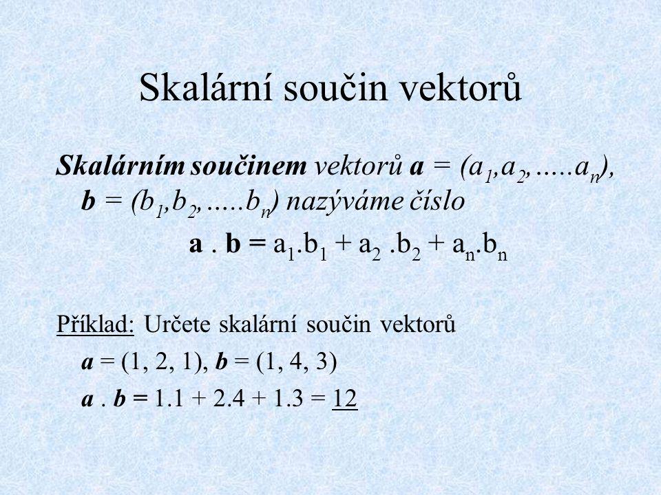 Vektorový prostor Množinu všech uspořádaných n-tic (a 1, a 2, …, a n ) spolu s operacemi sčítání vektorů a násobení vektoru skalárem, pro něž platí řada běžně splnitelných podmínek, nazýváme n- rozměrným vektorovým prostorem.