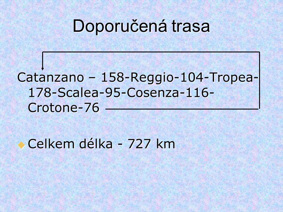 Doporučená trasa Catanzano – 158-Reggio-104-Tropea- 178-Scalea-95-Cosenza-116- Crotone-76  Celkem délka - 727 km