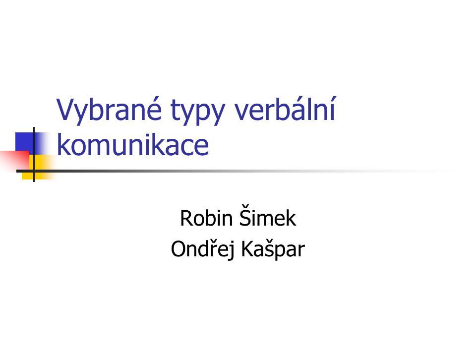 Vybrané typy verbální komunikace Robin Šimek Ondřej Kašpar