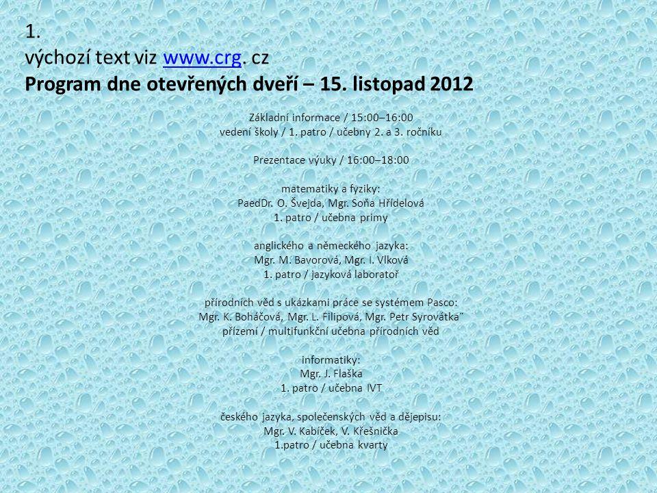 1. výchozí text viz www.crg. czwww.crg Program dne otevřených dveří – 15. listopad 2012 Základní informace / 15:00–16:00 vedení školy / 1. patro / uče
