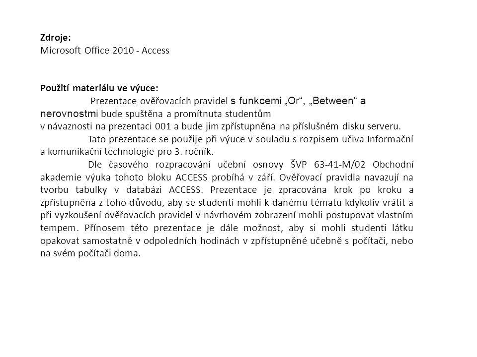 """Zdroje: Microsoft Office 2010 - Access Použití materiálu ve výuce: Prezentace ověřovacích pravidel s funkcemi """"Or"""", """"Between"""" a nerovnostmi bude spušt"""