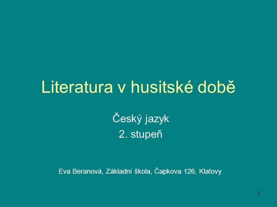 Literatura v husitské době Český jazyk 2. stupeň Eva Beranová, Základní škola, Čapkova 126, Klatovy 1