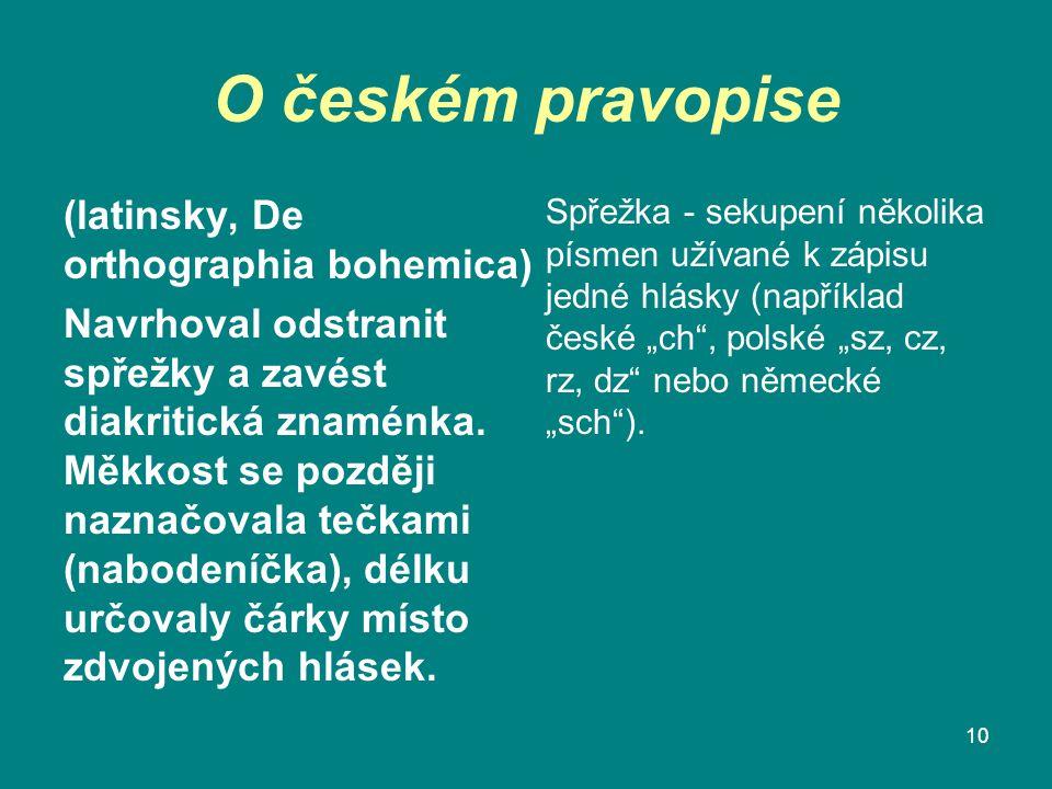 O českém pravopise (latinsky, De orthographia bohemica) Navrhoval odstranit spřežky a zavést diakritická znaménka. Měkkost se později naznačovala tečk
