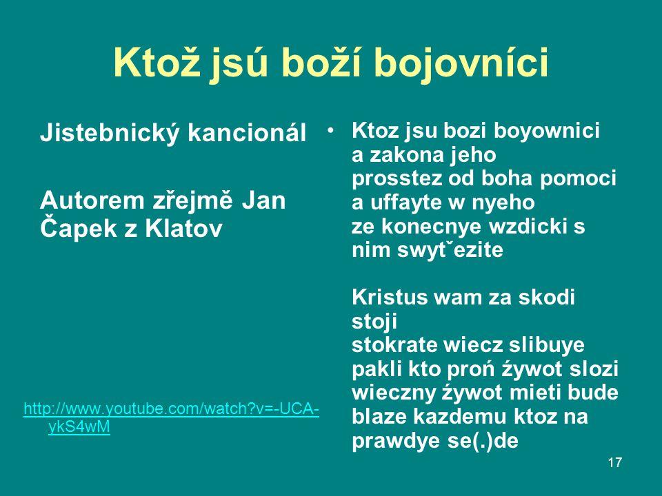 Ktož jsú boží bojovníci Jistebnický kancionál Autorem zřejmě Jan Čapek z Klatov Ktoz jsu bozi boyownici a zakona jeho prosstez od boha pomoci a uffayt