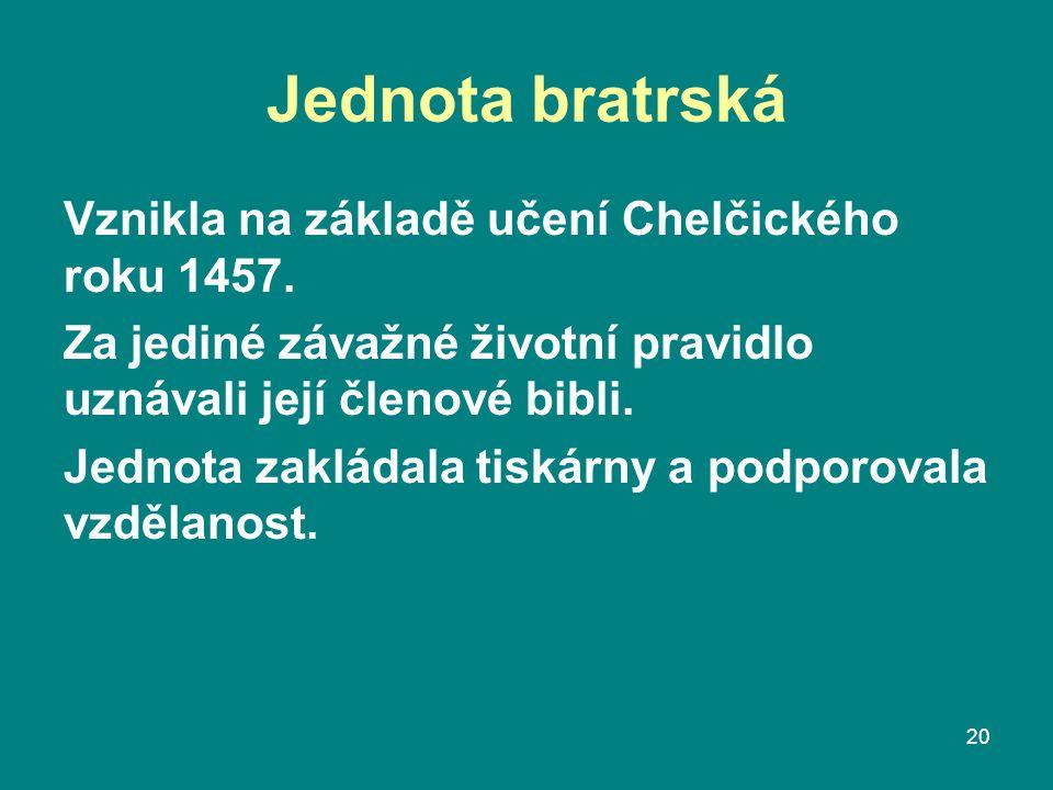 Jednota bratrská Vznikla na základě učení Chelčického roku 1457. Za jediné závažné životní pravidlo uznávali její členové bibli. Jednota zakládala tis