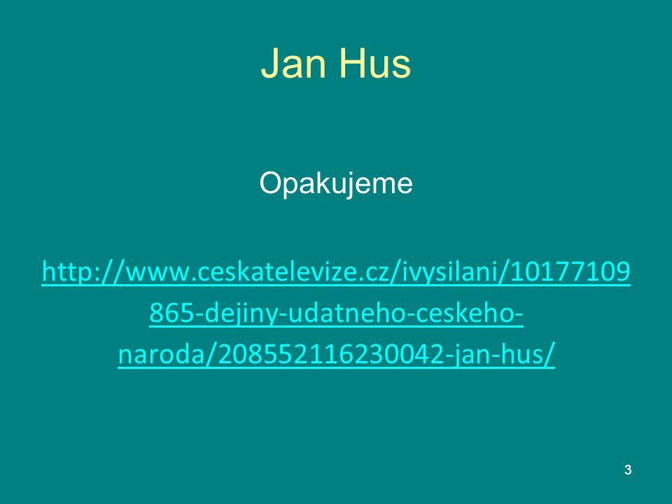 Jan Hus Opakujeme http://www.ceskatelevize.cz/ivysilani/10177109 865-dejiny-udatneho-ceskeho- naroda/208552116230042-jan-hus/ 3