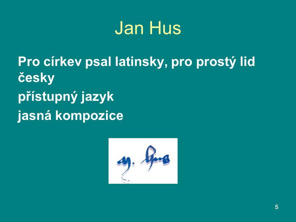 Jan Hus Pro církev psal latinsky, pro prostý lid česky přístupný jazyk jasná kompozice 5