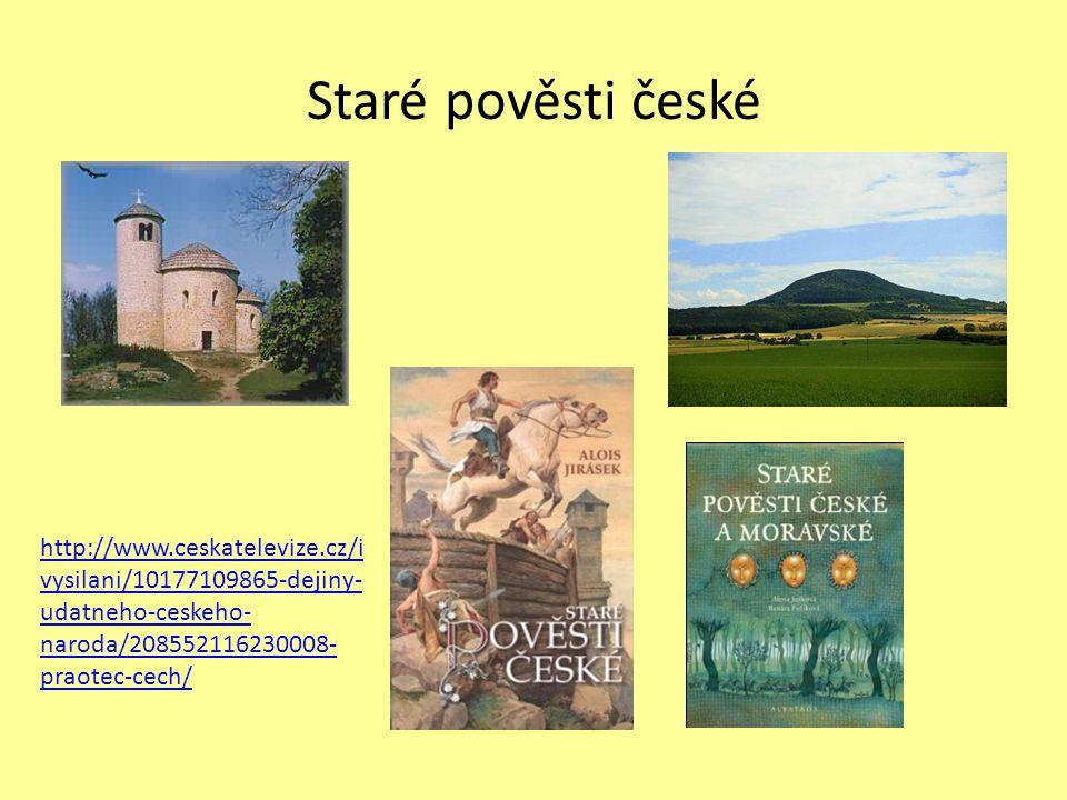 Staré pověsti české http://www.ceskatelevize.cz/i vysilani/10177109865-dejiny- udatneho-ceskeho- naroda/208552116230008- praotec-cech/