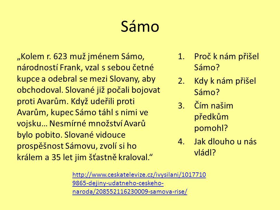 """Sámo """"Kolem r. 623 muž jménem Sámo, národností Frank, vzal s sebou četné kupce a odebral se mezi Slovany, aby obchodoval. Slované již počali bojovat p"""