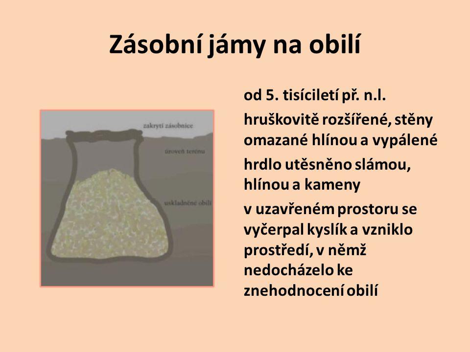 Zásobní jámy na obilí od 5.tisíciletí př. n.l.